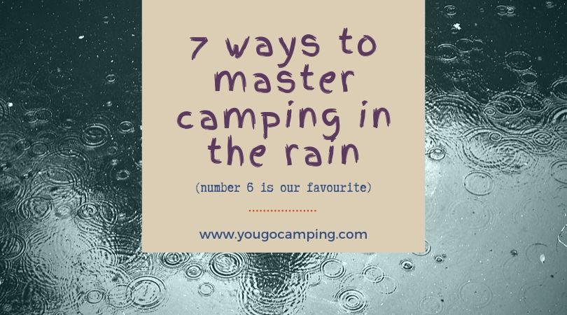 7 ways to master camping in the rain